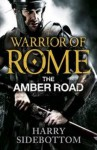 The Amber Road (Warrior of Rome) - Harry Sidebottom