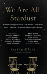 We Are All Stardust: Informal Conversations with World-Leading Scientists on Their Work and Lives - Stefan Klein, Ross Benjamin