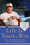 Life Is Yours to Win: Lessons Forged from the Purpose, Passion, and Magic of Baseball - Augie Garrido, Kevin Costner, Wes Smith