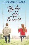 Better off Friends - Elizabeth Eulberg