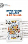 Il re pallido - David Foster Wallace, Giovanna Granato