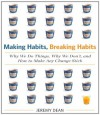 Making Habits, Breaking Habits: Why We Do Things, Why We Don't, and How to Make Any Change Stick - Jeremy Dean, Sean Pratt