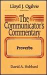 The Communicator's Commentary: Proverbs - David Allan Hubbard