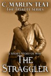 The Straggler: A Short Story of War - C. Marlin Teat