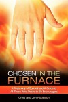 Chosen in the Furnace: A Testimony of Survival and a Guide to All Those Who Desire to Be Encouragers - Chris Robinson, Jim Robinson