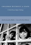 Children Without a State: A Global Human Rights Challenge - Jacqueline Bhabha, Mary Robinson