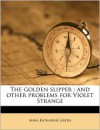 The Golden Slipper: And Other Problems for Violet Strange - Anna Katharine Green