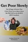 Get Poor Slowly: The 50 Pages of Secrets That I Don't Want You to Know about But Will Tell You for $12.95us ($9.95 Canadian) - Daniel Johnson