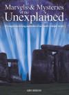 Marvels & Mysteries of the Unexplained: An Imagination-Defying Exploration of our World's Strangest Secrets - Karen Farrington