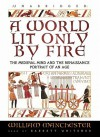 A World Lit Only by Fire: The Medieval Mind & the Renaissance - William Raymond Manchester, Barrett Whitener