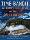 Time Bandit: Two Brothers, the Bering Sea, and One of the World's Deadliest Jobs - Andy Hillstrand, Malcolm MacPherson, William Dufris, Johnathan Hillstrand