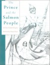 The Prince and the Salmon People: A Tale - Claire Rudolf Murphy