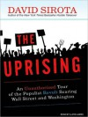 The Uprising: An Unauthorized Tour of the Populist Revolt Scaring Wall Street and Washington (MP3 Book) - David Sirota, Lloyd James