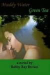 Muddy Water, Green Tea - Robert K. Brown