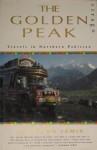 The Golden Peak: Travels in Northern Pakistan - Kathleen Jamie