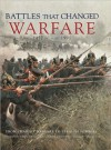 Battles That Changed Warfare - Kelly De Vries, Martin J. Dougherty, Christer Jorgenson, Chris Mann, Chris McNab