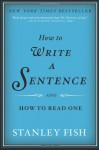 How to Write a Sentence: And How to Read One - Stanley Fish