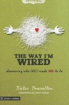 The Way I'm Wired Devotional: Discovering who GOD made ME to be - Katie Brazelton, Doug Fields