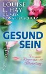 Gesund Sein: Das neue Programm zur Selbstheilung (German Edition) - Louise L. Hay, Mona Lisa Schulz, Angelika Hansen