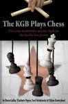 The KGB Plays Chess: The Soviet Secret Police and the Fight for the World Chess Crown - Yuri Felshtinsky