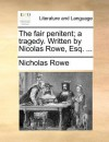The Fair Penitent; A Tragedy. Written by Nicolas Rowe, Esq. .. - Nicholas Rowe