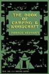 The Book of Camping & Woodcraft: A Guidebook for Those Who Travel in the Wilderness - Horace Kephart