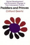 Peddlers and Princes: Social Development and Economic Change in Two Indonesian Towns - Clifford Geertz