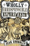 Wholly Irresponsible Experiments! - Sean Connolly