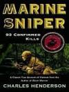 Marine Sniper: 93 Confirmed Kills - Charles W. Henderson
