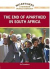 The End Of Apartheid In South Africa (Milestones In Modern World History) - Liz Sonneborn