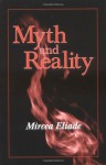 Myth and Reality (Religious Traditions of the World) - Mircea Eliade, Willard R. Trask