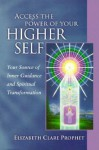 Access the Power of Your Higher Self: Your Source of Inner Guidance and Spiritual Transformation (Pocket Guides to Practical Spirituality) - Elizabeth Clare Prophet