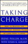 Taking Charge:: How to Master the Eight Most Common Fears of Long-term Illness - Susan K. Golant, Irene Pollin