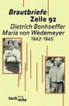 Brautbriefe Zelle 92. Dietrich Bonhoeffer Maria von Wedemeyer 1943-45 - Dietrich Bonhoeffer, Ruth-Alice Von Bismarck, Maria von Wedemeyer