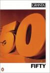 Granta 50: Fifty - Granta: The Magazine of New Writing, Bill Buford