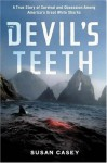 The Devil's Teeth : A True Story of Obsession and Survival Among America's Great White Sharks - Susan Casey