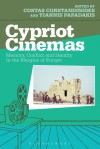 Cypriot Cinemas: Memory, Conflict and Identity in the Margins of Europe - Costas Constandinides, Yiannis Papadakis