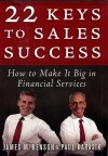 22 Keys to Sales Success: How to Make It Big in Financial Services - James M. Benson, Paul Karasik