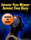 Improve Your Memory, Improve Your Brain - Experience The Advantages That Come With An Amazing Memory - Revised for Kindle - J. Smith, Smith Kindle Publishing