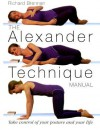 Alexander Technique Manual: A Step-by-step Guide to Improve Breathing, Posture, and Well-being - Richard Brennan