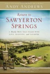 Return to Sawyerton Springs: A Mostly True Tale Filled with Love, Learning, and Laughter - Andy Andrews