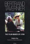 Bertrand Tavernier: The Film-Maker of Lyon - Stephen Hay, Thelma Schoonmaker