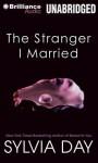 The Stranger I Married - Sylvia Day