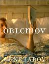 Oblomov: A Novel - Ivan Goncharov, Mikhail Shishkin, Marian Schwartz