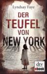 Der Teufel von New York: Roman - Lyndsay Faye