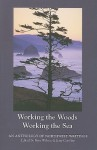 Working the Woods, Working the Sea: An Anthology of Northwest Writings - Finn Wilcox, Tim McNulty, Philip Whalen
