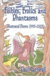 Foibles, Frolics and Phantasms: Illustrated Poems (1995- 2005) by Paul Catherall - Paul Catherall