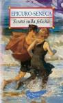 Scritti sulla felicità - Seneca, Epicurus, Angela Cerinotti, Giovanni Giolo
