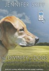 The Divinity of Dogs: True Stories of Miracles Inspired by Man's Best Friend - Jennifer Skiff, Laural Merlington, Danny Campbell
