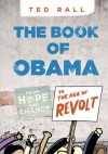 The Book of Obama: From Hope and Change to the Age of Revolt - Ted Rall